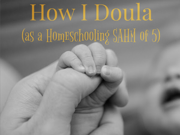 How I Doula as a Homeschooling SAHM of 5