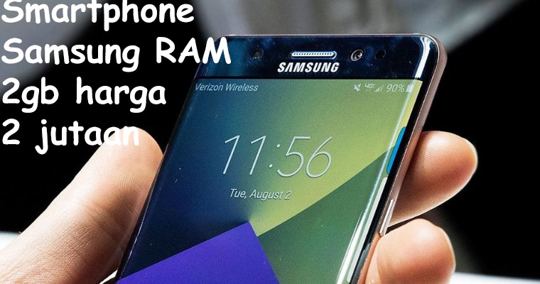 5 Smartphone Samsung Ram 2gb Harga 2 Jutaan Terbaik 2018 Teknodiary