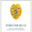Forever Blue: Adventures, Lessons, and Purpose - True Stories of My Life as a Police Officer by Carl Ross