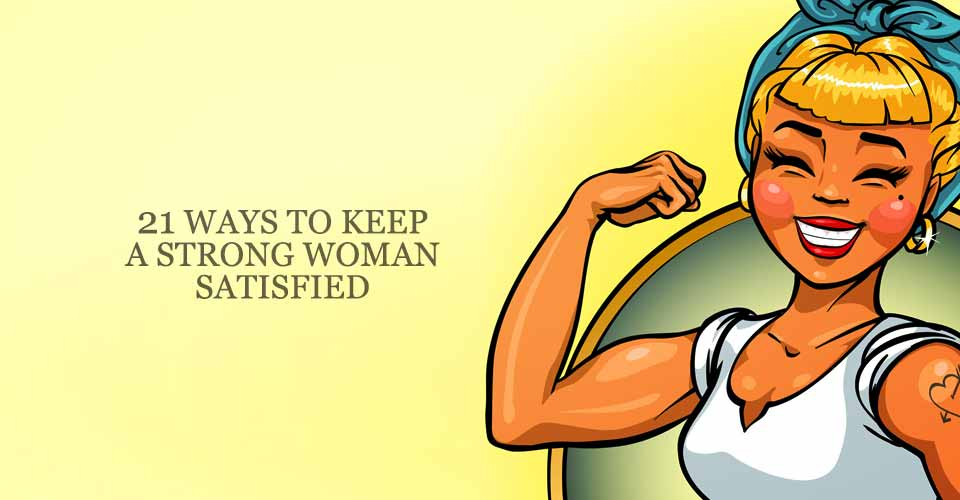 21 Ways to Keep a Strong Woman Satisfied