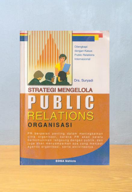 STRATEGI MENGELOLA PUBLIC RELATIONS ORGANISASI, Drs. Suryadi