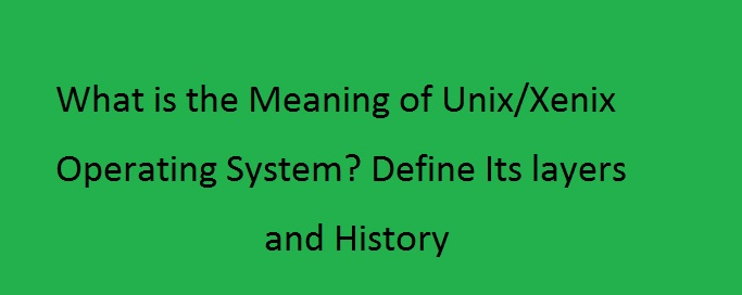 What is the Meaning of Unix/Xenix Operating System? - Highfy