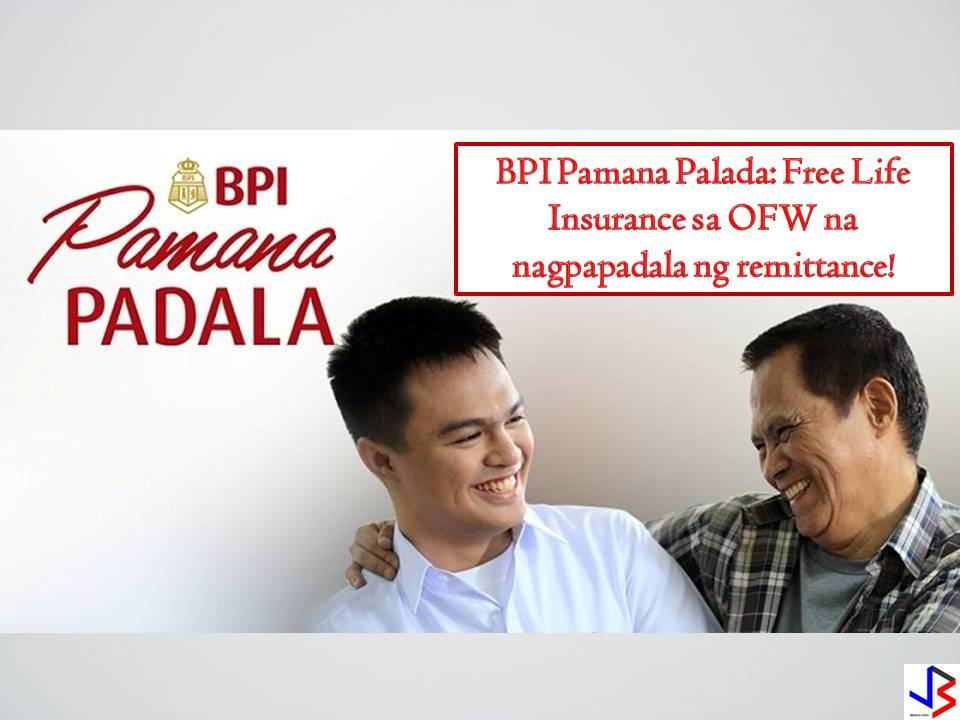 NAGPAPADALA KA LANG NG REMITTANCE SA PAMILYA MO,MAY LIBRENG INSURANCE KA NA! BPI Pamana Padala is a specially designed account for Overseas Filipino Remitters like you.  You can remit your hard-earned salary to your own BPI Pamana Padala account every month.You can easily transfer any amount , anytime, anywhere without any hassle to your family's BPI account.You can save on remittance fees because you will be doing a one-time remittance to your own account.It also includes Remittance Income Continuation plan to help you make sure that your dreams will finally come to reality.         With BPI Pamana Padala, you can easily transfer  your remittance  without the hassle of being unable to find a time to rush to the the remittance center  to send money.You can do it thru BPI Online Banking service.  The money transferred from your BPI Pamana Padala account will be credited immediately to the BPI account of your beneficiary and they can withdraw it from any BPI ATM, free of charge.   Remittance Income Continuation Back-up Plan. Being miles away from your beloved family is difficult but you can bear anything,endure anything just to fulfill you dreams to have your own house and to send your kids to school.    BPI Pamana Padala provides for you if anything untoward happens , your beneficiary will receive P300,000 worth of monthly remittance cascaded into 12 months  - free from BPI.    Click the link to know more about the Remittance Income Continuation Plan.  You can open a BPI Pamana Padala for an initial deposit of only Php 500. This product is available in Peso and US Dollar in BPI and Peso in BPI Family Savings Bank.   ALSO READ:   CHECK THESE RIFLES FROM RUSSIA ,COULD BE THE NEXT ASSAULT RIFLES FOR THE PNP  US SUPPLIES DEFECTIVE ASSAULT RIFLES TO THE PHILIPPINES   A HERO FIREMAN RISK HIS OWN LIFE TO SAVE A 1-YR OLD KID.  DUTERTE MONORAIL PROJECT POSSIBLE TO RISE TO EASE TRAFFIC  TOMB OF JESUS ,UNCOVERED  MINIMUM WAGE HIKE IN SOUTH KOREA TO BENEFIT OFWS    KUWAIT AIRWAYS NOW HIRING MORE THAN 200 OFWS    HONGKONG SALARY INCREASE  YOU NEED TO EARN P120K PER MONTH TO LIVE COMFORTABLY IN THE PHILIPPINES--NEDA   SALARY INCREASE IN ASIAN COUNTRIES THIS 2017   SC ALLOWED MARCOS ' BURIAL TO THE LIBINGAN NG NGA BAYANI