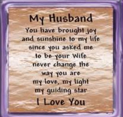 Love Quotes about husband: My husband you have brought joy and sunshine to my life since you asked me to be your wife never change the way you are my love are my love, light my guiding star love you