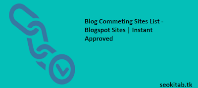 Blogspot Blog commenting Site List - Instant Approved Blog Commenting Sites