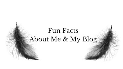 Fun Facts About Me & My Blog