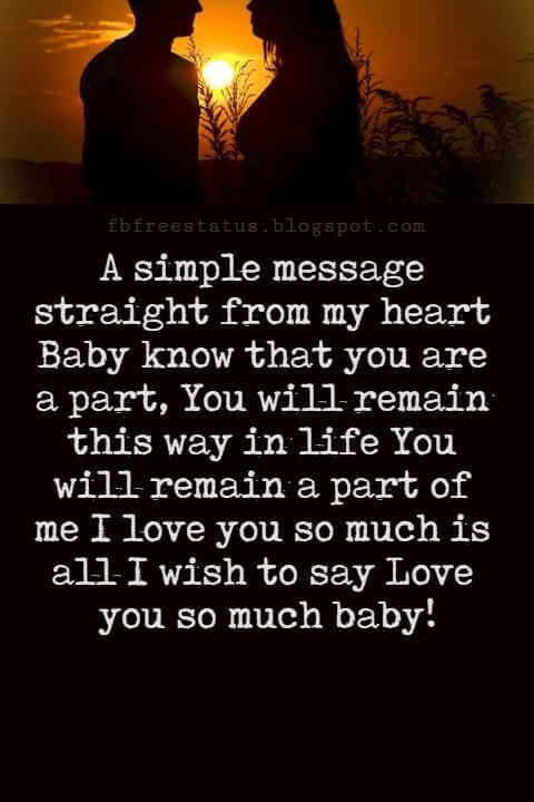 Love Messages, A simple message straight from my heart Baby know that you are a part, You will remain this way in life You will remain a part of me I love you so much is all I wish to say Love you so much baby!