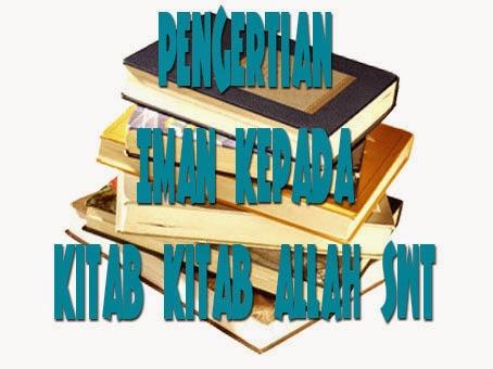 Pengertian Iman Kepada Kitab Kitab Allah SWT