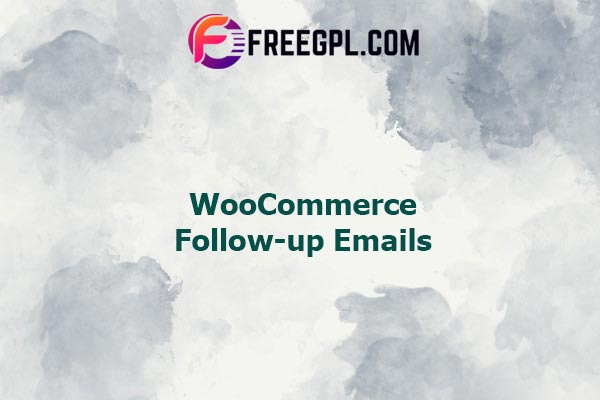 WooCommerce Follow-ups Emails Nulled Download Free