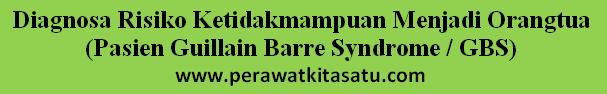 Askep Diagnosa Risiko Ketidakmampuan Menjadi Orangtua (Pasien Guillain Barre Syndrome) NIC NOC