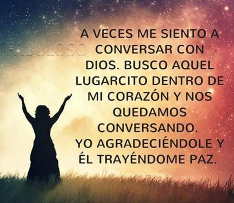 A veces me siento a conversar con Dios✅ busco aquel lugarcito dentro de mi corazón y nos quedamos conversando. Yo agradeciéndole y Él trayéndome paz