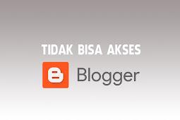 Cara Mudah mengatasi tidak bisa masuk Blogger