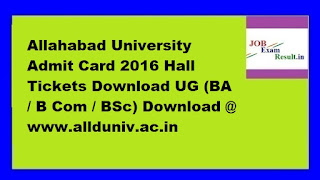 Allahabad University Admit Card 2016 Hall Tickets Download UG (BA / B Com / BSc) Download @ www.allduniv.ac.in