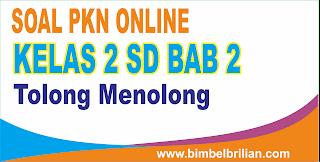 Soal PKN Online Kelas 2 SD Bab 2 Tolong Menolong - Langsung Ada Nilainya