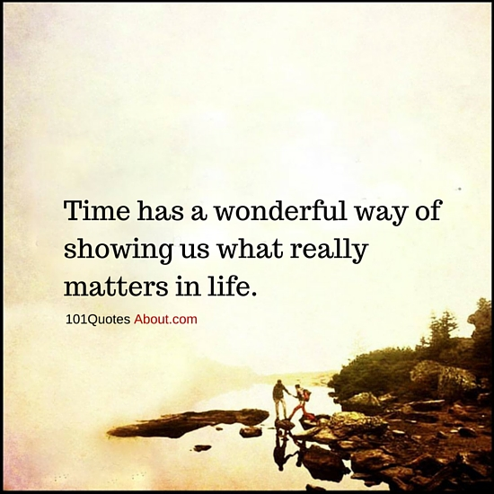 What Really Matters In Life Quotes Best Time Has A Wonderful Way Of Showing Us What Really Matters In Life