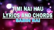 Timi Nai Hau Lyrics and Chords Sabin Rai & The Electrix | Sabin Rai Songs with Lyrics and Chords | Neplych