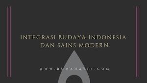 Integrasi Budaya Indonesia dan Sains Modern
