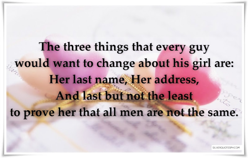 The Three Things That Every Guy Would Want To Change About His Girl, Picture Quotes, Love Quotes, Sad Quotes, Sweet Quotes, Birthday Quotes, Friendship Quotes, Inspirational Quotes, Tagalog Quotes