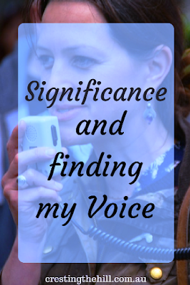 It's taken until Midlife to recognize my significance and to find my voice
