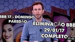 BBB 17- DOMINGO, PAREDÃO, ELIMINAÇÃO| BBB -29/01/2017