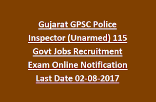 Gujarat GPSC Police Inspector (Unarmed) 115 Govt Jobs Recruitment Exam Online Notification Last Date 02-08-2017