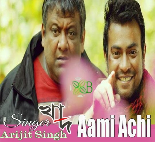 Aami Achi Lyrics, Khad, Arijit Singh, Song, Mp3, Image, Photo, Picture