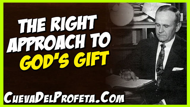 The right approach to God's gift - William Marrion Branham Quotes