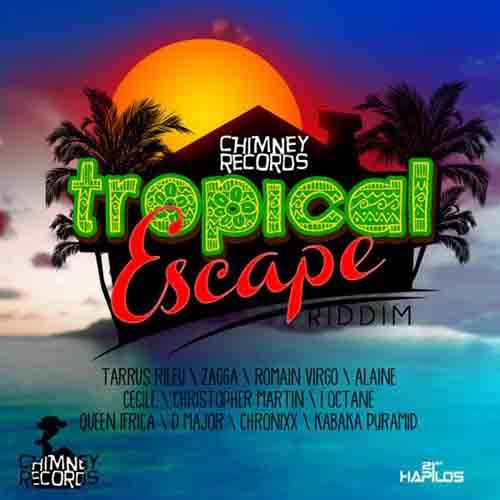 TROPICAL ESCAPE RIDDIM [FULL PROMO] - CHIMNEY RECORDS ~ Dancehall