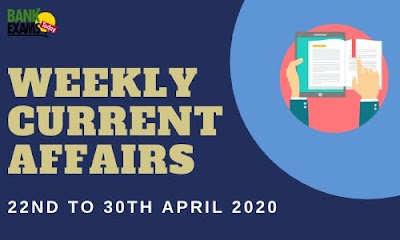 Weekly Current Affairs 22nd To 30th April 2020