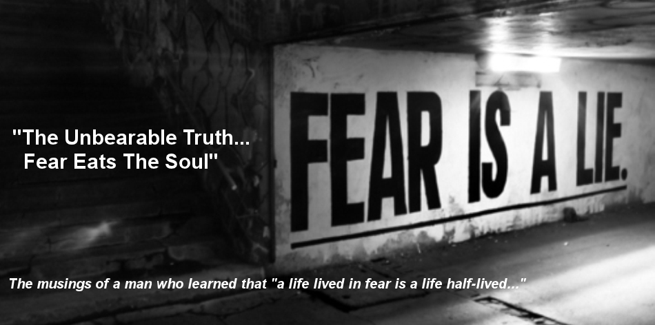 """The Unbearable Truth... Fear Eats The Soul"""