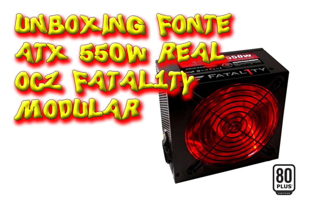 Unboxing Fonte Modular ATX 550W Real Ocz Fatal1ty