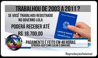 Está circulando nas redes sociais uma informação dando conta que quem trabalhou de carteira assinada de 2003 a 2011 tem direito a receber até R$18.700,00 e o pagamento seria feito em até 48 horas.