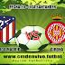 Atlético Madrid vs Girona EN VIVO ONLINE Por la fecha 20 de la Liga Española