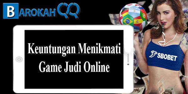 Keuntungan Menikmati Game Judi Online