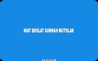 Niat sholat sunnah muthlak