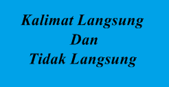 Kalimat merupakan suatu hal yang niscaya kita akan jumpai dalam Bahasa Indonesia Kalimat Langsung dan Tidak Langsung (Pengertian, Ciri-ciri, Contoh, Dan Aturan)