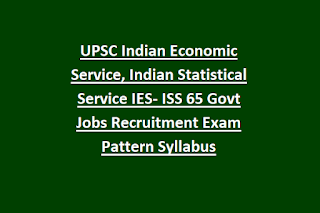UPSC Indian Economic Service, Indian Statistical Service IES- ISS 65 Govt Jobs Recruitment Exam Pattern Syllabus