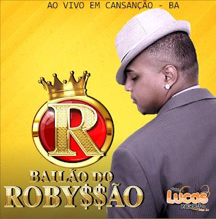 BAILÃO DO ROBYSSÃO - AO VIVO EM CANSANÇÃO - BA [13.10.16]