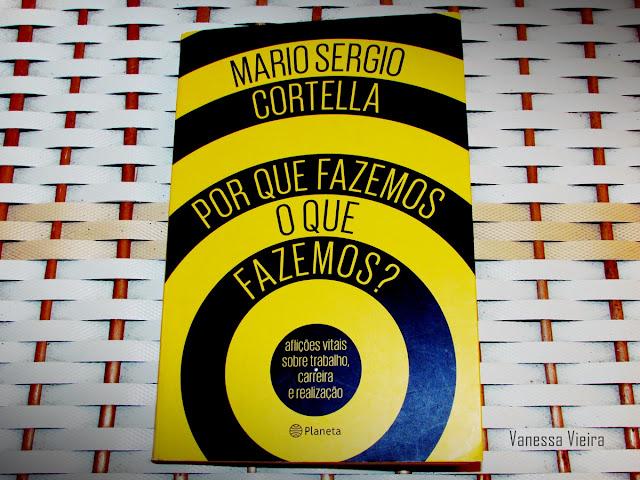 Resenha, leituras, livros, Mario Sergio Cortella, Blog pensamentos Valem Ouro, Vanessa Vieira, Editora Planeta de livros,
