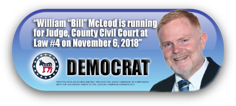 WILLIAM BILL MCLEOD IS ASKING FOR YOUR VOTE ON NOVEMBER 6, 2018 IN HARRIS COUNTY, TEXAS
