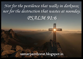 Psalm 91:6 - Nor for the pestilence that walks in darkness; nor for the destruction that wastes at noonday.