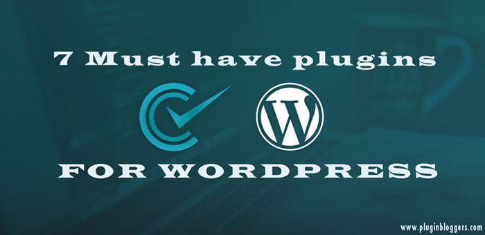 7 Must Have Plugins For Your Wordpress Blog