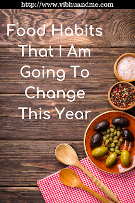 Food Habits That I  am going to change this year - Vibhu & Me
