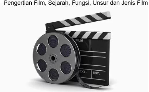 Pengertian Film, Sejarah, Fungsi, Unsur dan Jenis Film Terlengkap