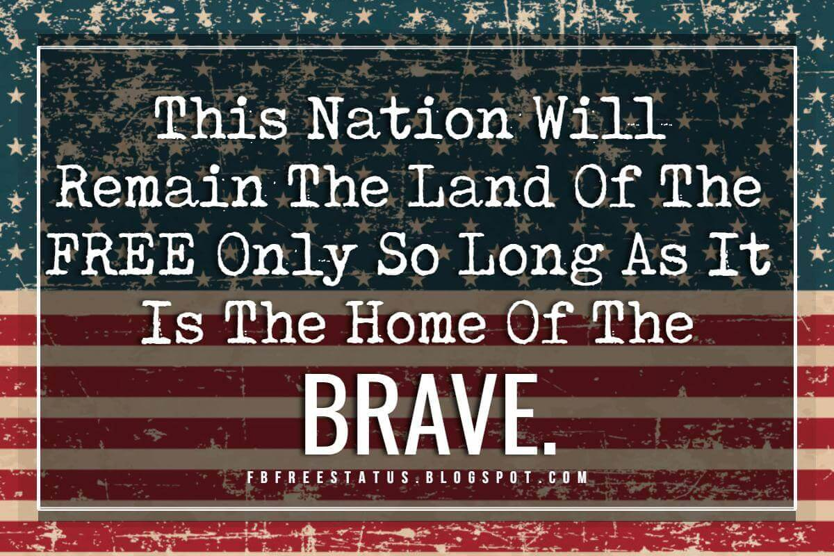 Inspirational 4th of July Quotes, This nation will remain the land of the free only so long as it is the home of the brave.