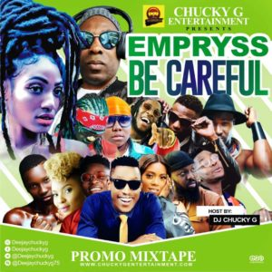 [Mixtape] Dj Chucky G – Empryss Be Careful AfroBeats Mixtape