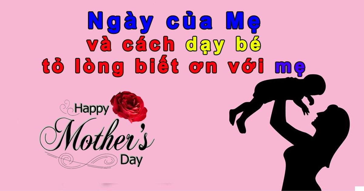 Ngày của mẹ nên tặng gì? cách dạy bé tỏ lòng biết ơn với mẹ