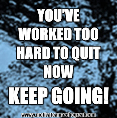 "Motivational Pictures Quotes, Facebook Page, MotivateAmazeBeGREAT, Inspirational Quotes, Motivation, Quotations, Inspiring Pictures, Success, Quotes About Life, Life Hack: ""You've worked too hard to quit now, KEEP GOING."""