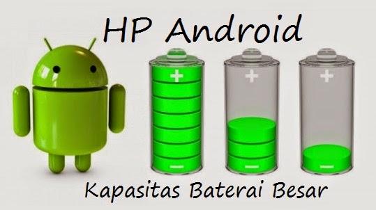 HP Android kapasitas baterai besar terbaru 2015