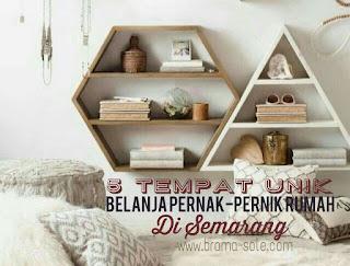 Lima Tempat Unik Untuk Belanja Pernak-Pernik Rumah Di Semarang